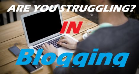 Are You Struggling in Blogging?
