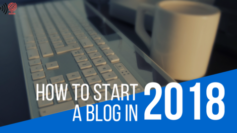 Complete Guide: How to Start a Blog In 2018? {Updated}