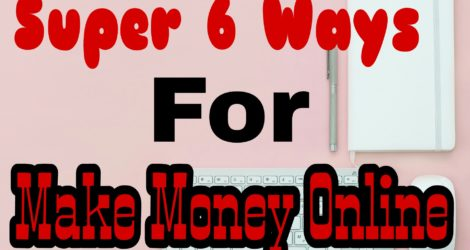 Super 6 Ways For Make Money Online