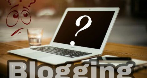 What Is Blogging, Blog and Blogger! Everything You Need To Know