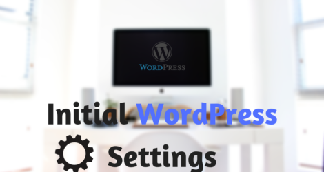 Initial WordPress Settings: Things To Do After Installing WordPress