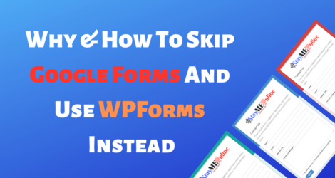 Why & How to Skip Google Forms and Use WPForms Instead?