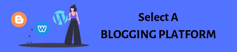Select A BLOGGING PLATFORM