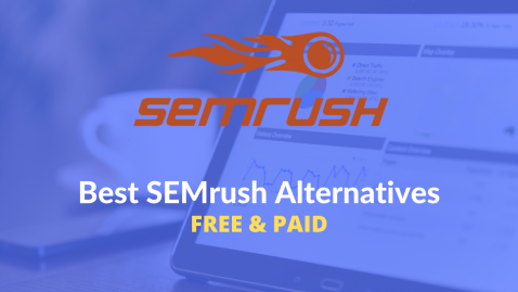 Searching For SEMrush Alternatives? Here Are The Best 12