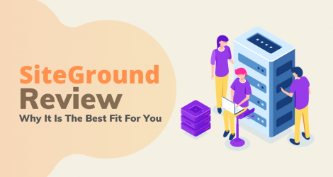 SiteGround Review 2020: Why It Is The Best Fit For You!